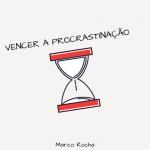 Como derrotar a procrastinação: faça hoje, não amanhã